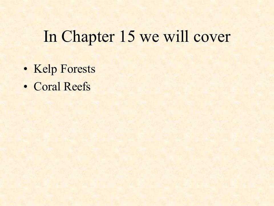 In Chapter 15 we will cover Kelp Forests Coral Reefs