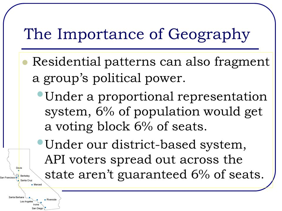 The Importance of Geography Residential patterns can also fragment a group's political power.