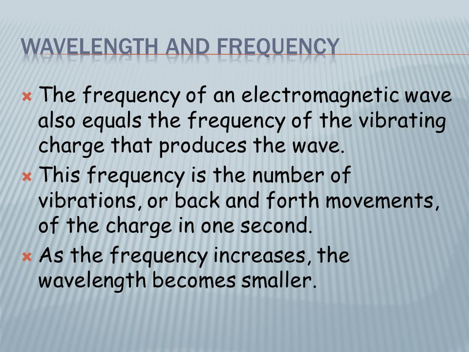 The frequency of an electromagnetic wave also equals the frequency of the vibrating charge that produces the wave.  This frequency is the number of