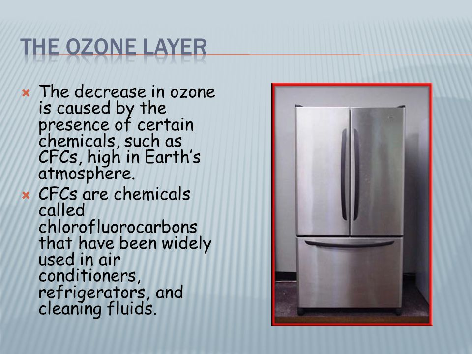  The decrease in ozone is caused by the presence of certain chemicals, such as CFCs, high in Earth's atmosphere.  CFCs are chemicals called chlorofl