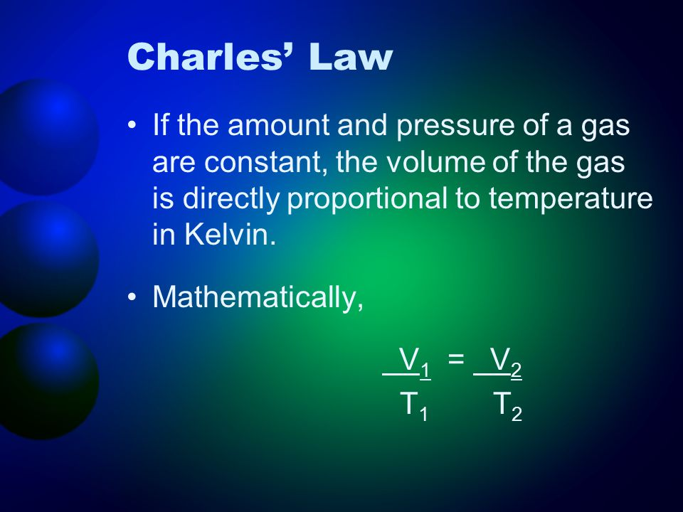If the amount and pressure of a gas are constant, the volume of the gas is directly proportional to temperature in Kelvin.