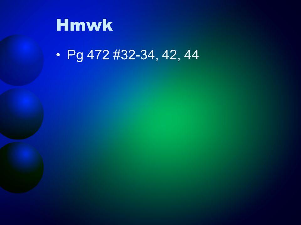 Hmwk Pg 472 #32-34, 42, 44