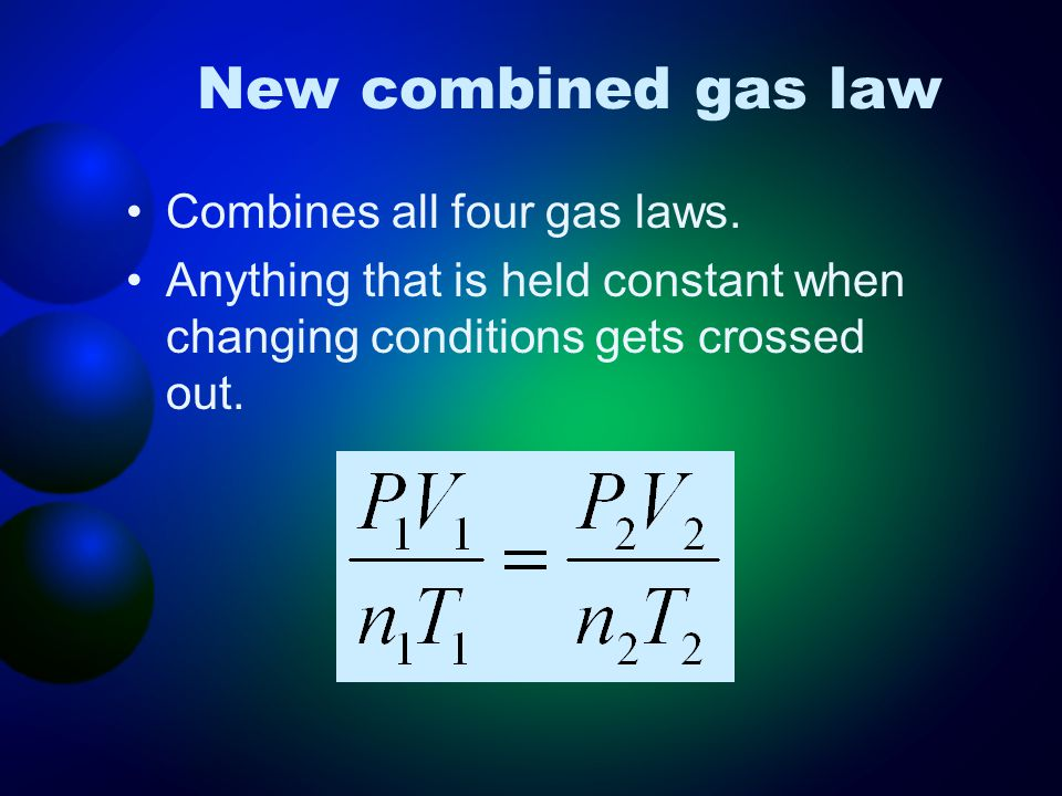 New combined gas law Combines all four gas laws.
