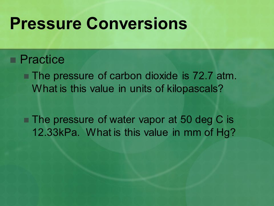 Pressure Conversions Practice The pressure of carbon dioxide is 72.7 atm. What is this value in units of kilopascals? The pressure of water vapor at 5