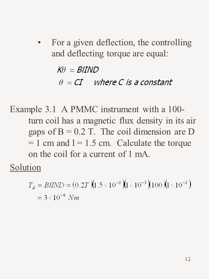 12 For a given deflection, the controlling and deflecting torque are equal: Example 3.1 A PMMC instrument with a 100- turn coil has a magnetic flux de