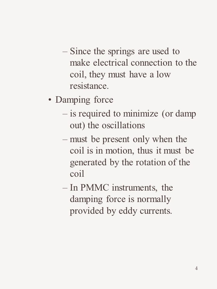 4 –Since the springs are used to make electrical connection to the coil, they must have a low resistance. Damping force –is required to minimize (or d