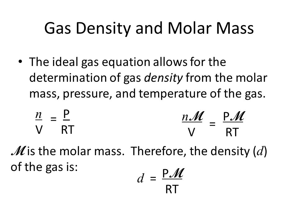 Gas Density and Molar Mass The ideal gas equation allows for the determination of gas density from the molar mass, pressure, and temperature of the ga