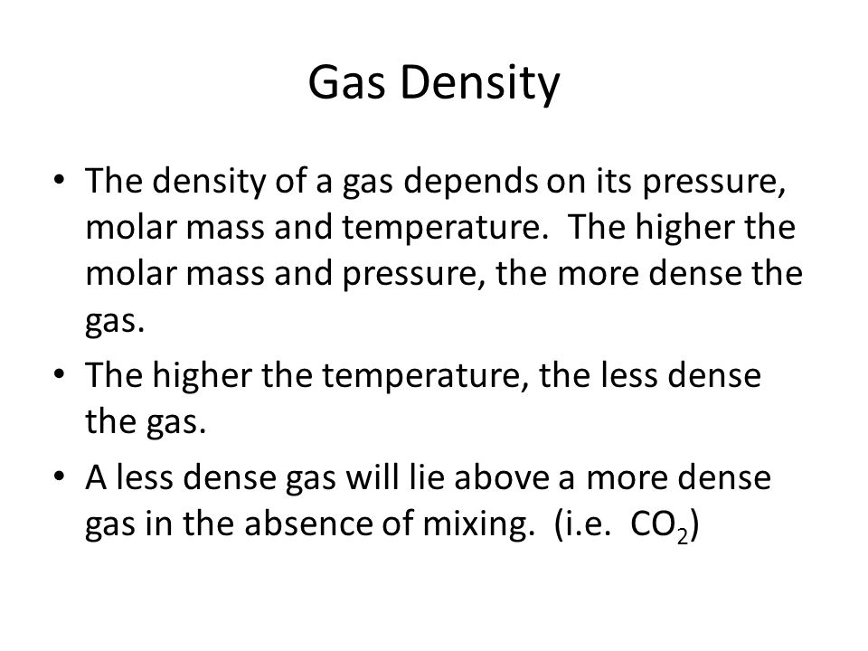 Gas Density The density of a gas depends on its pressure, molar mass and temperature.