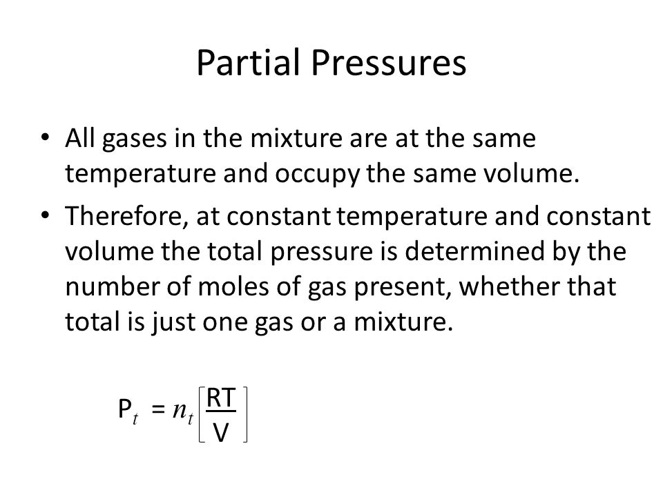 Partial Pressures All gases in the mixture are at the same temperature and occupy the same volume. Therefore, at constant temperature and constant vol