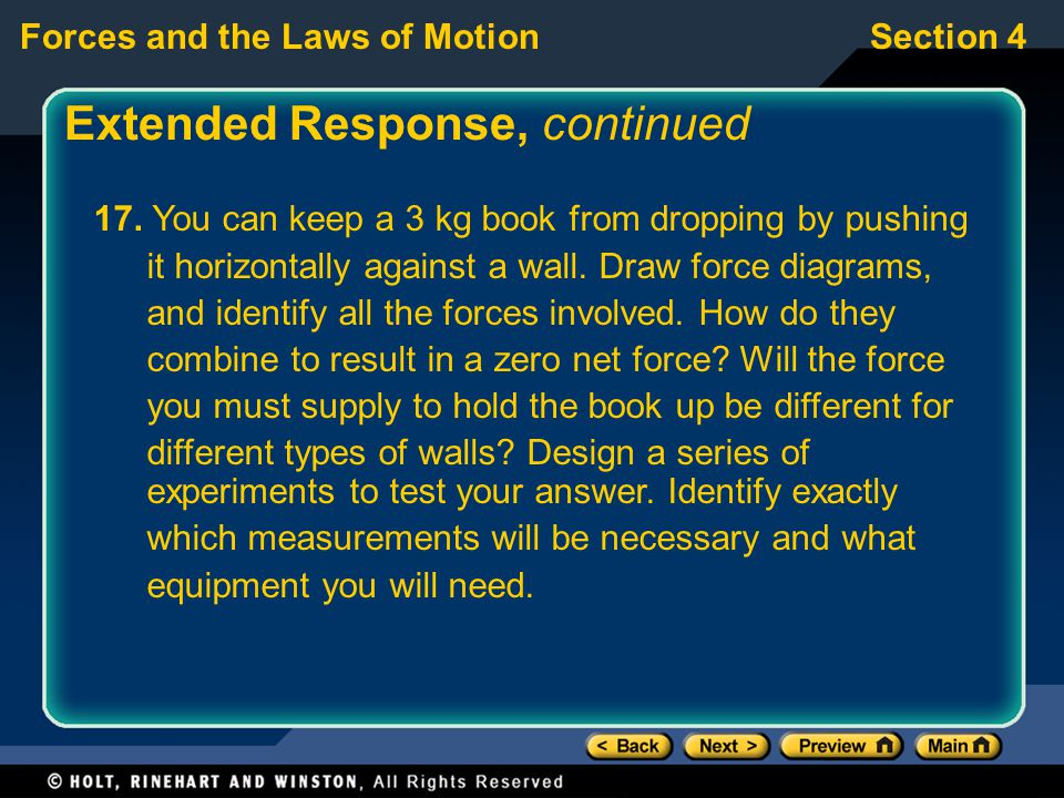 Forces and the Laws of MotionSection 4 Extended Response, continued 17. You can keep a 3 kg book from dropping by pushing it horizontally against a wa