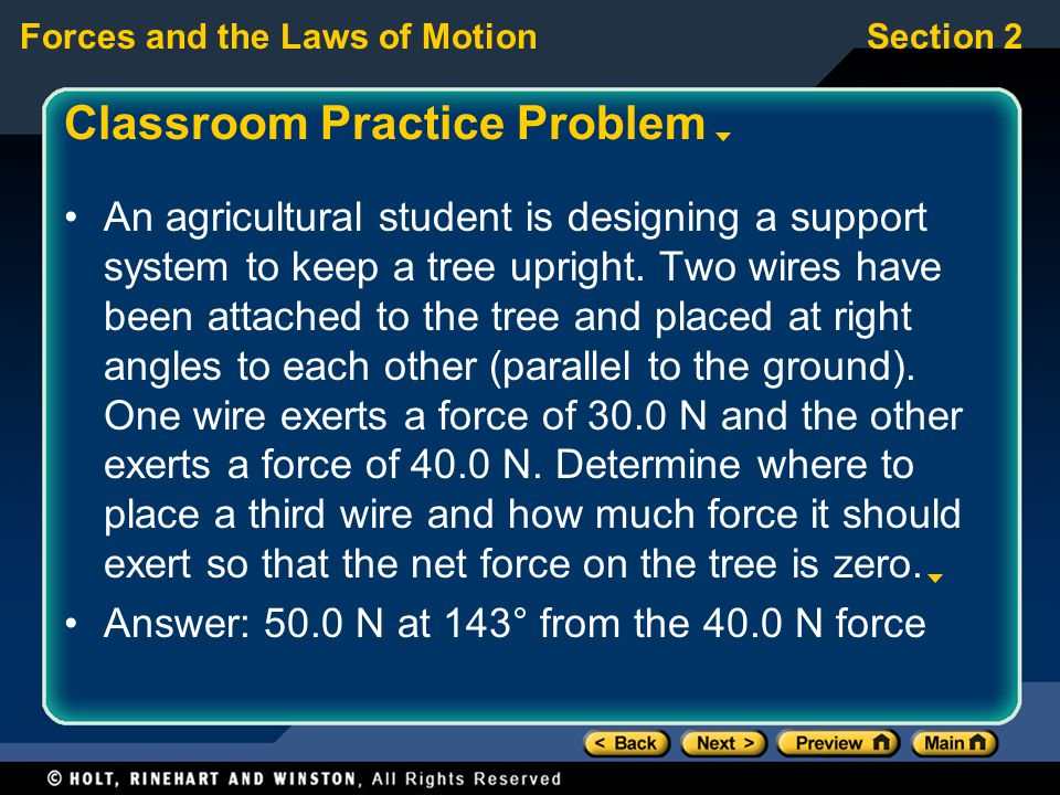 Forces and the Laws of MotionSection 2 Classroom Practice Problem An agricultural student is designing a support system to keep a tree upright. Two wi