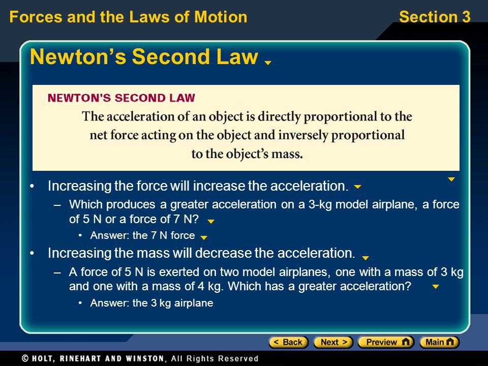 Forces and the Laws of MotionSection 3 Newton's Second Law Increasing the force will increase the acceleration.