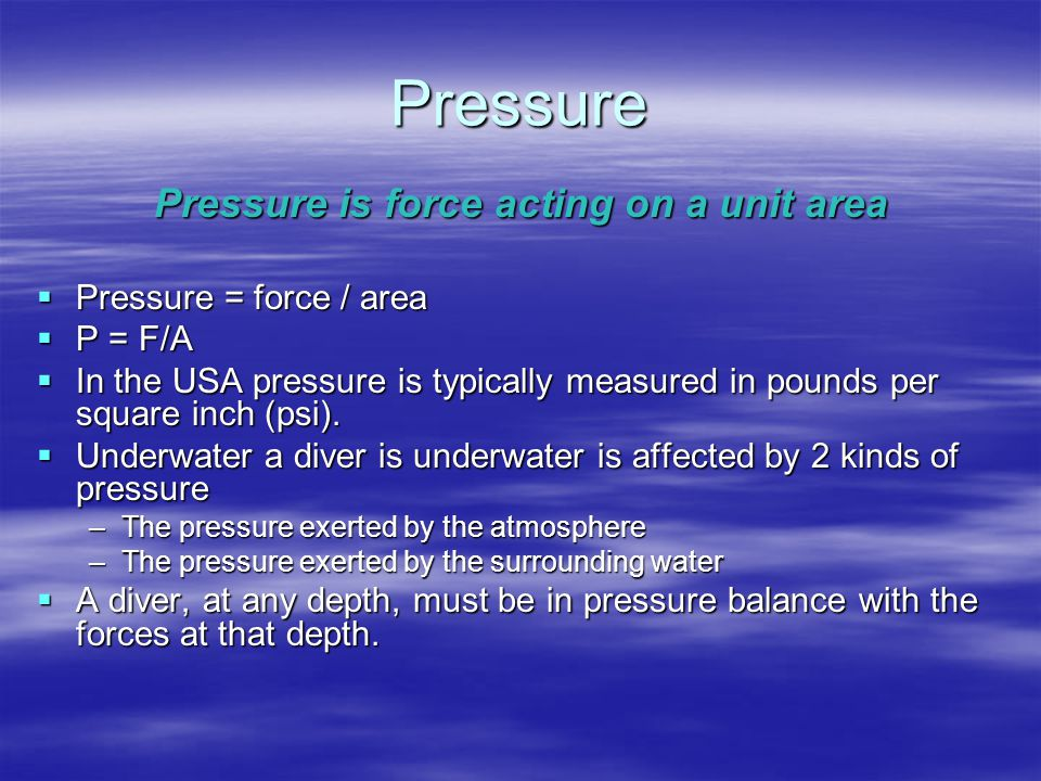 Atmospheric Pressure  This is the pressure exerted by the earth's atmosphere.