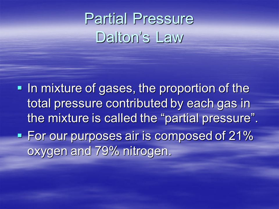 Gases Associated with Diving  Atmospheric Air - 21% O 2 + 79% N 2  Oxygen - O 2 –The most important of all gases.