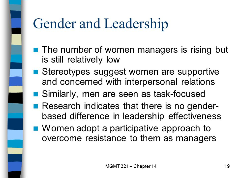 MGMT 321 – Chapter 1419 Gender and Leadership The number of women managers is rising but is still relatively low Stereotypes suggest women are support