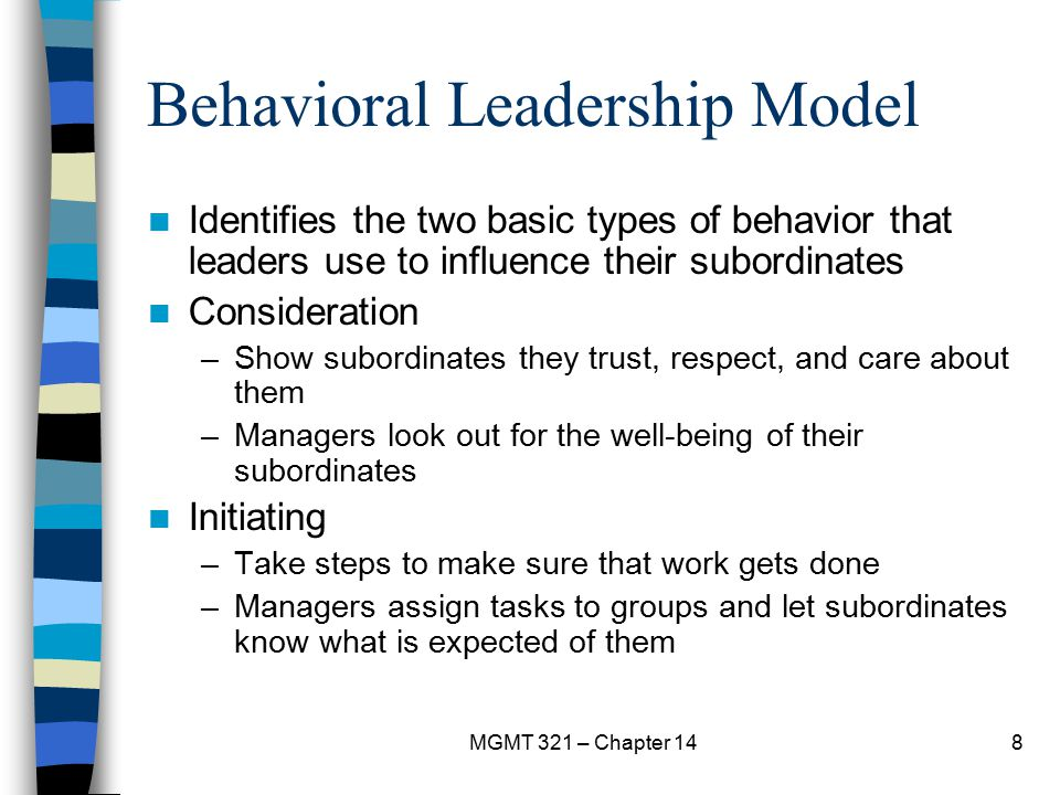 MGMT 321 – Chapter 148 Behavioral Leadership Model Identifies the two basic types of behavior that leaders use to influence their subordinates Conside