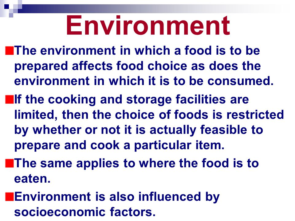 Environment The environment in which a food is to be prepared affects food choice as does the environment in which it is to be consumed.