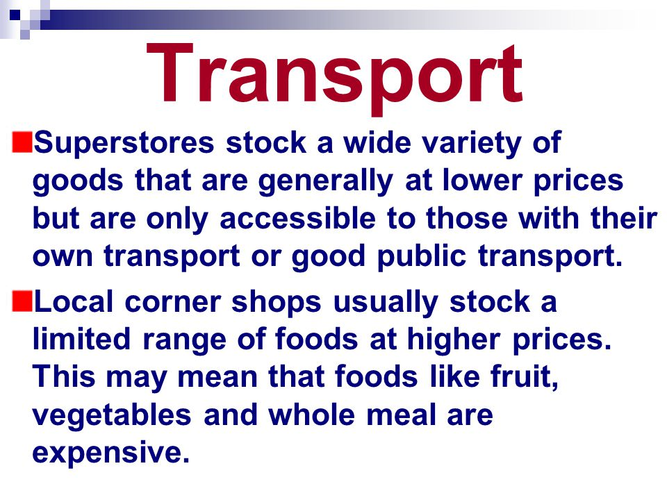 Transport Superstores stock a wide variety of goods that are generally at lower prices but are only accessible to those with their own transport or good public transport.