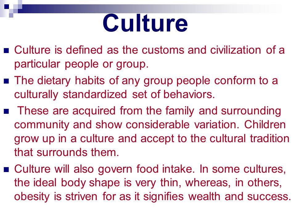 Culture Culture is defined as the customs and civilization of a particular people or group.