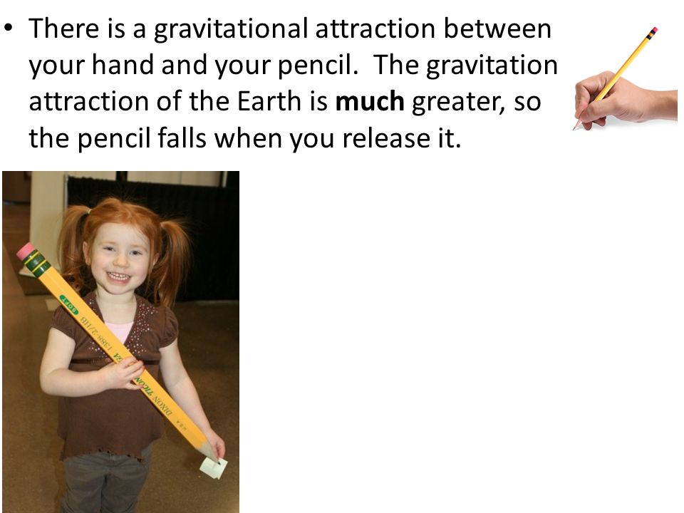 There is a gravitational attraction between your hand and your pencil. The gravitation attraction of the Earth is much greater, so the pencil falls wh