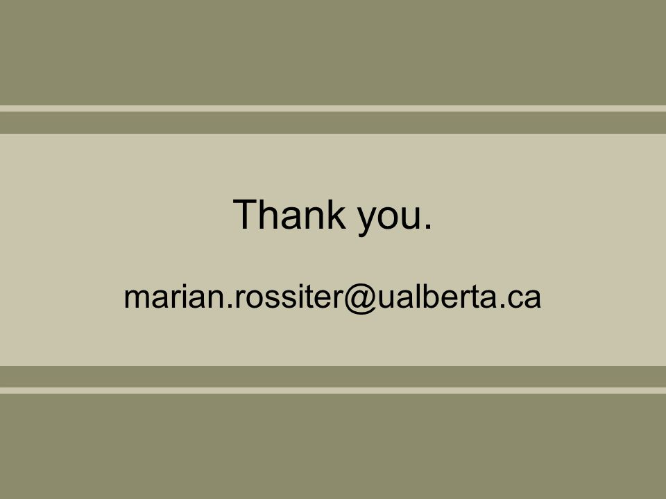 Thank you. marian.rossiter@ualberta.ca