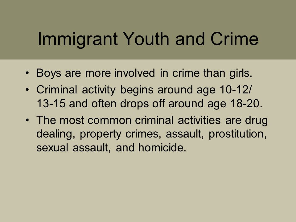 Immigrant Youth and Crime Boys are more involved in crime than girls.