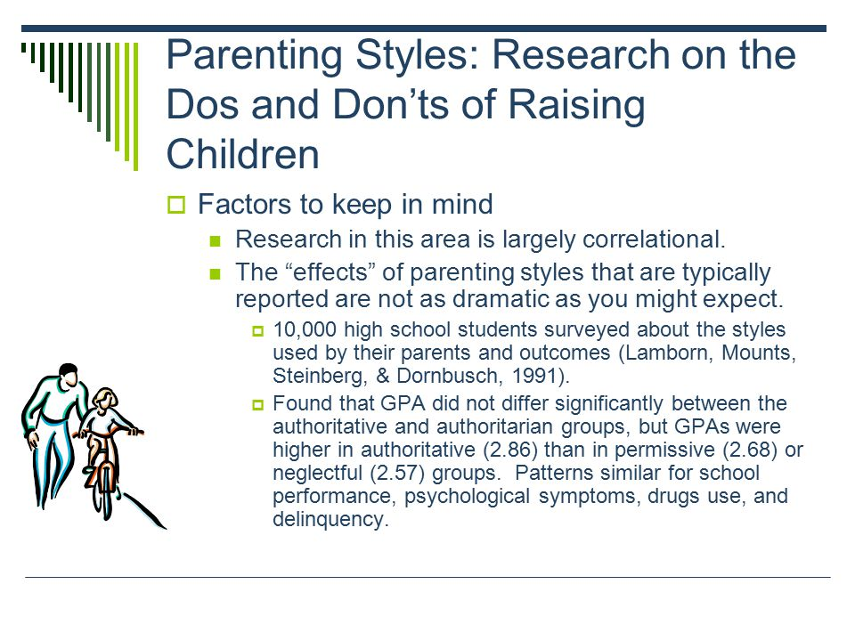 """Parenting Styles: Research on the Dos and Don'ts of Raising Children  Factors to keep in mind Research in this area is largely correlational. The """"ef"""