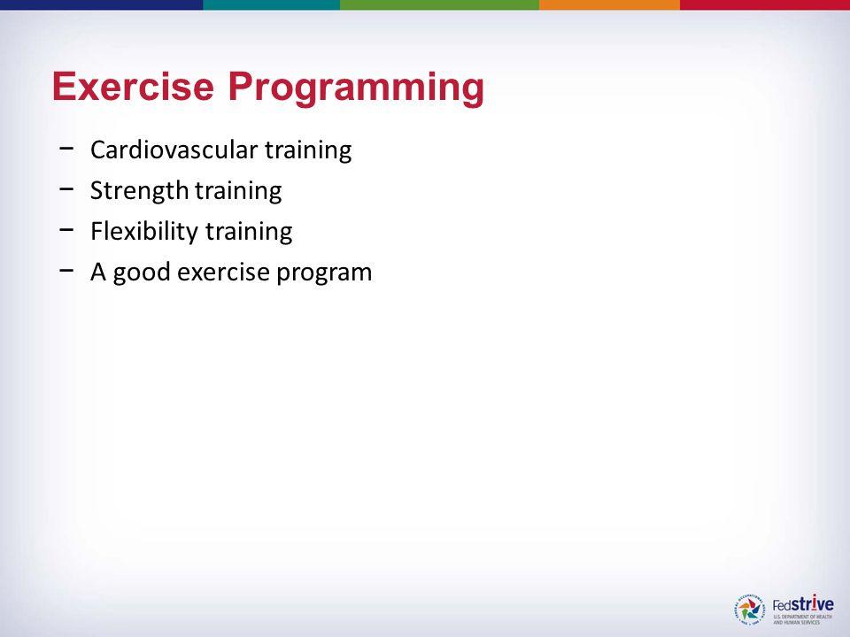 Exercise Programming −Cardiovascular training −Strength training −Flexibility training −A good exercise program