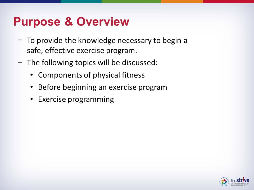Purpose & Overview −To provide the knowledge necessary to begin a safe, effective exercise program.