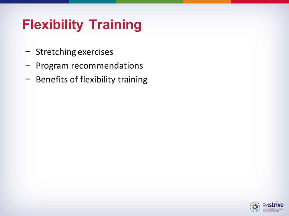 Flexibility Training −Stretching exercises −Program recommendations −Benefits of flexibility training