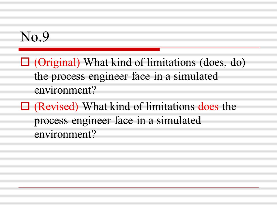 No.9  (Original) What kind of limitations (does, do) the process engineer face in a simulated environment.