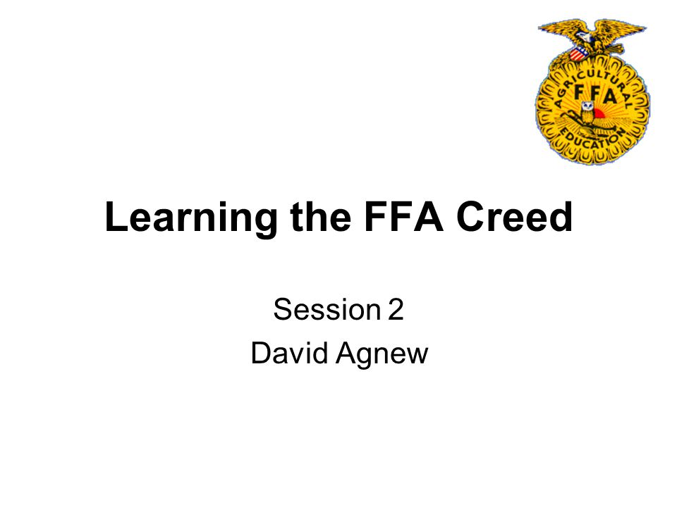 Objectives 1.State the purpose for students saying the FFA Creed.