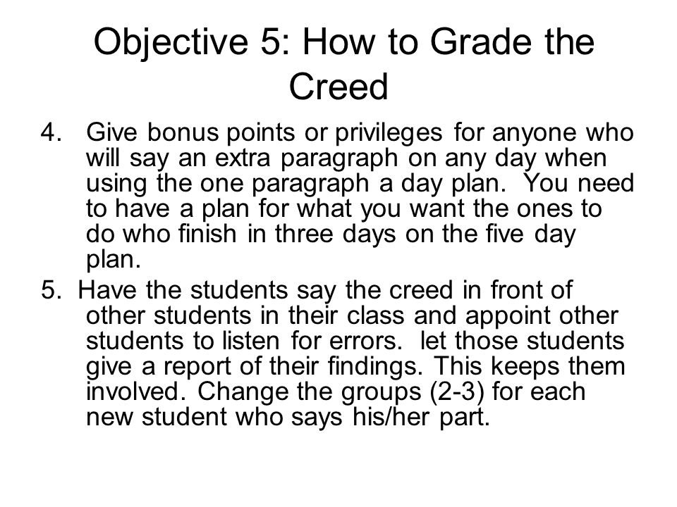 Objective 5: How to Grade the Creed 4.Give bonus points or privileges for anyone who will say an extra paragraph on any day when using the one paragra