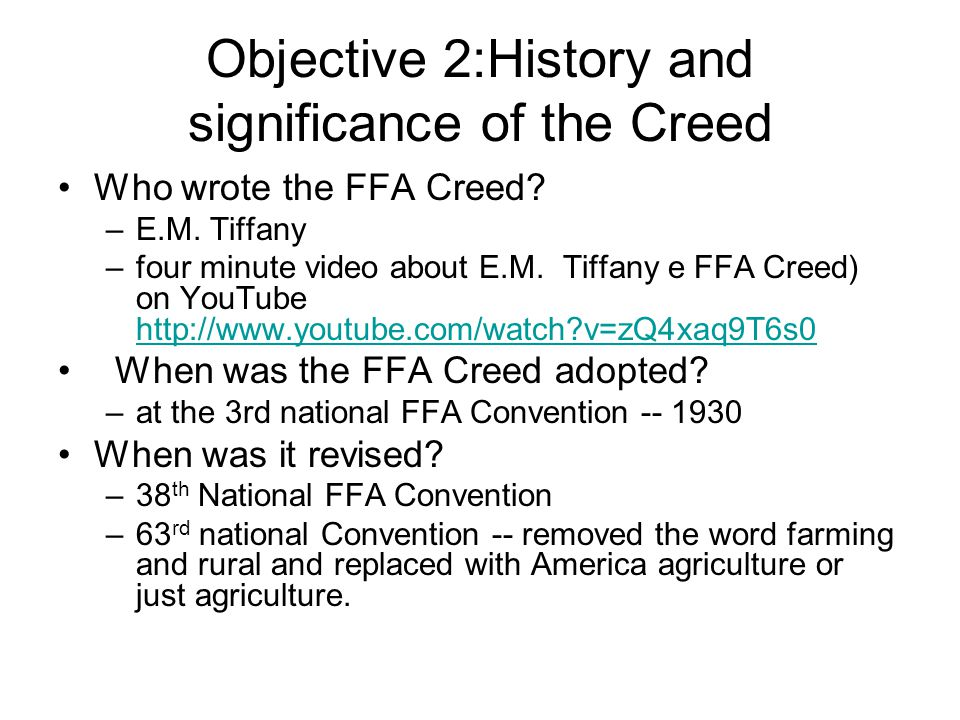 Objective 2:History and significance of the Creed Who wrote the FFA Creed? –E.M. Tiffany –four minute video about E.M. Tiffany e FFA Creed) on YouTube