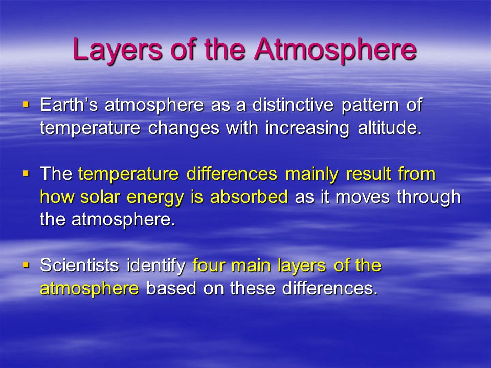 Layers of the Atmosphere  Earth's atmosphere as a distinctive pattern of temperature changes with increasing altitude.  The temperature differences