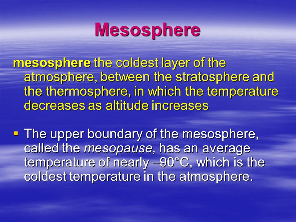 Mesosphere mesosphere the coldest layer of the atmosphere, between the stratosphere and the thermosphere, in which the temperature decreases as altitu
