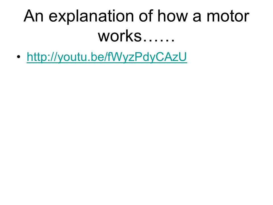 An explanation of how a motor works…… http://youtu.be/fWyzPdyCAzU