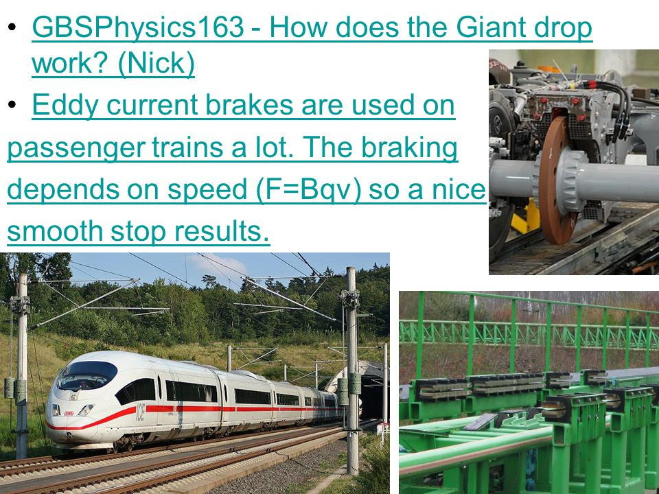 GBSPhysics163 - How does the Giant drop work? (Nick)GBSPhysics163 - How does the Giant drop work? (Nick) Eddy current brakes are used on passenger tra