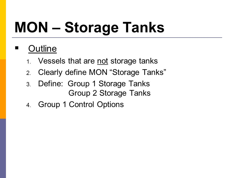 Vessels that ARE NOT MON Storage Tanks  *Bottoms Receivers – collect continuous distillation bottoms before storage, or before further downstream processing.
