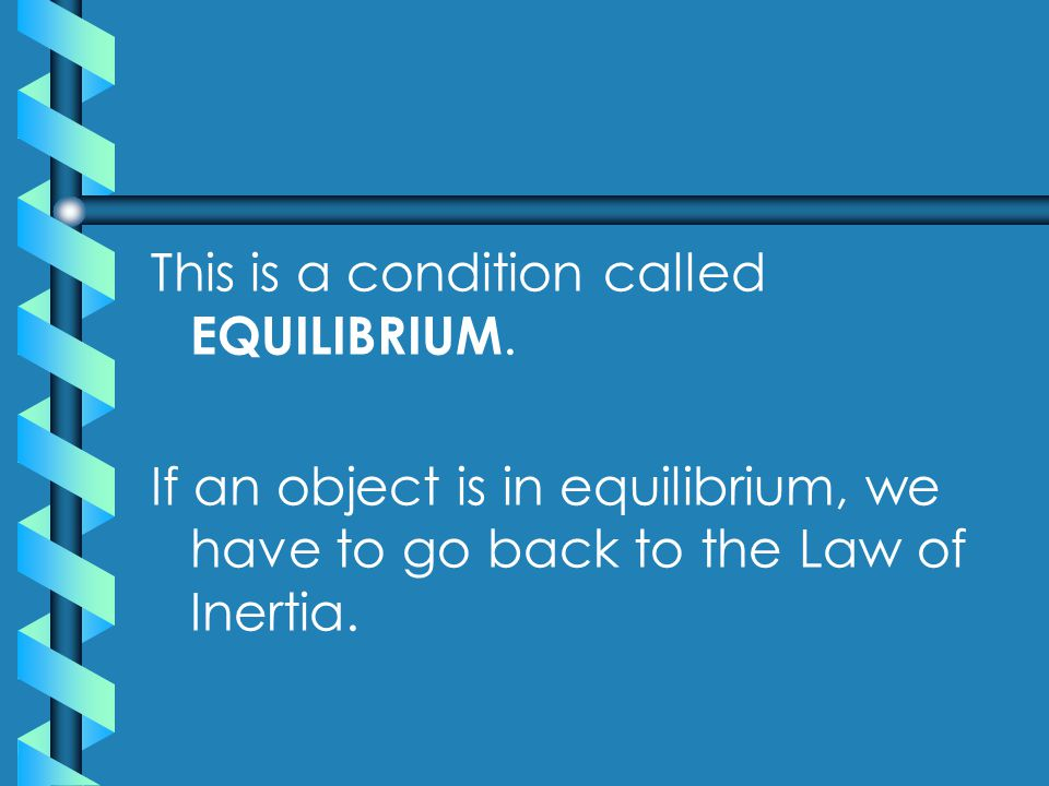 This is a condition called EQUILIBRIUM.