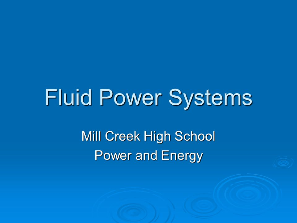 Fluid Power Systems Mill Creek High School Power and Energy