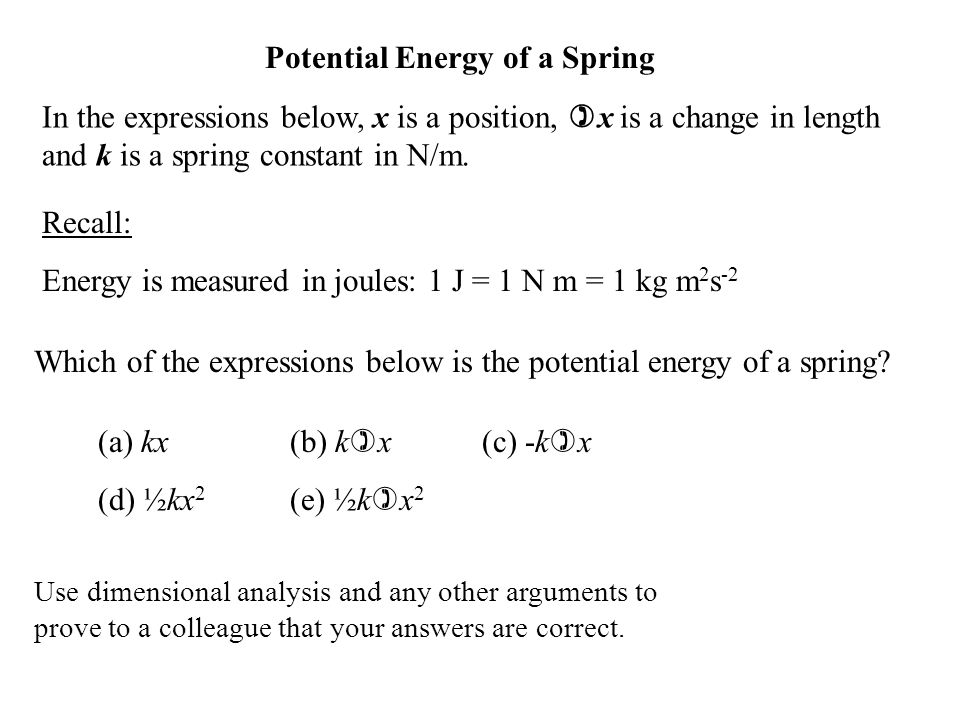Potential Energy of a Spring In the expressions below, x is a position, ) x is a change in length and k is a spring constant in N/m. Which of the expr