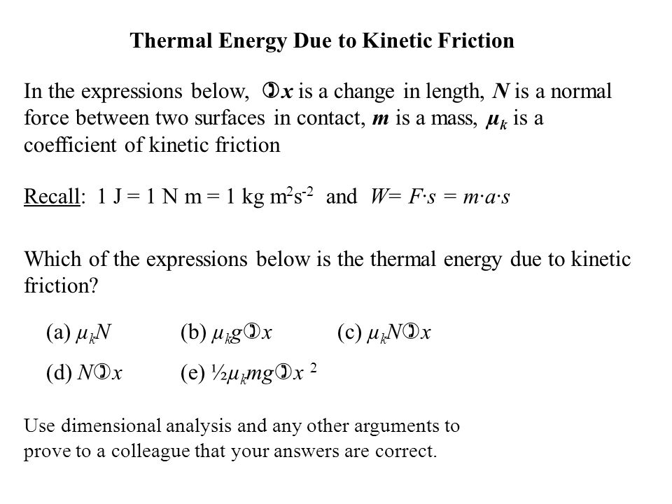 Thermal Energy Due to Kinetic Friction In the expressions below, ) x is a change in length, N is a normal force between two surfaces in contact, m is