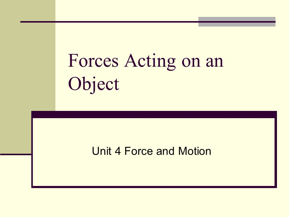 Forces Acting on an Object Unit 4 Force and Motion
