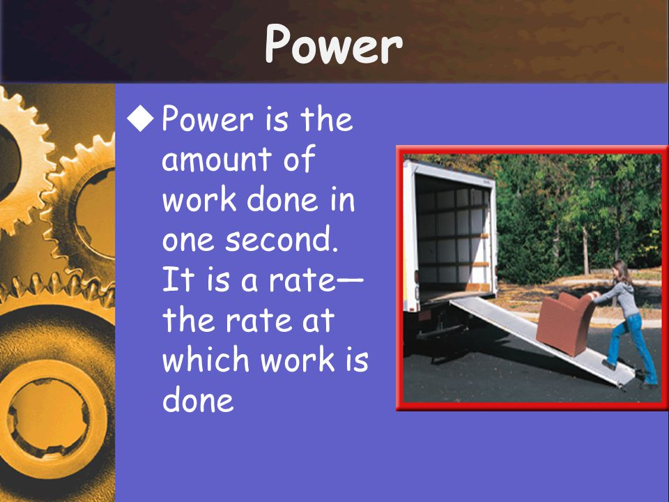 Power  Power is the amount of work done in one second. It is a rate— the rate at which work is done