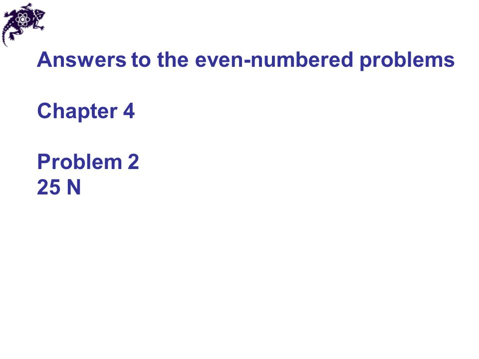 Answers to the even-numbered problems Chapter 4 Problem 2 25 N