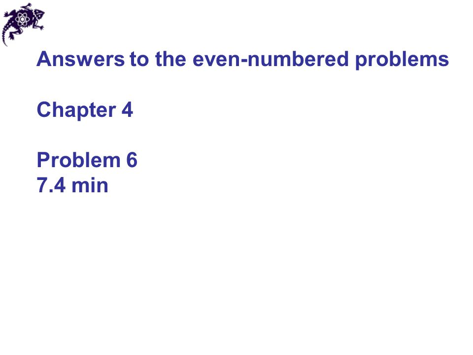 Answers to the even-numbered problems Chapter 4 Problem 6 7.4 min