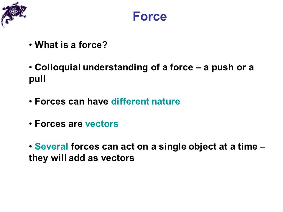 Force What is a force.