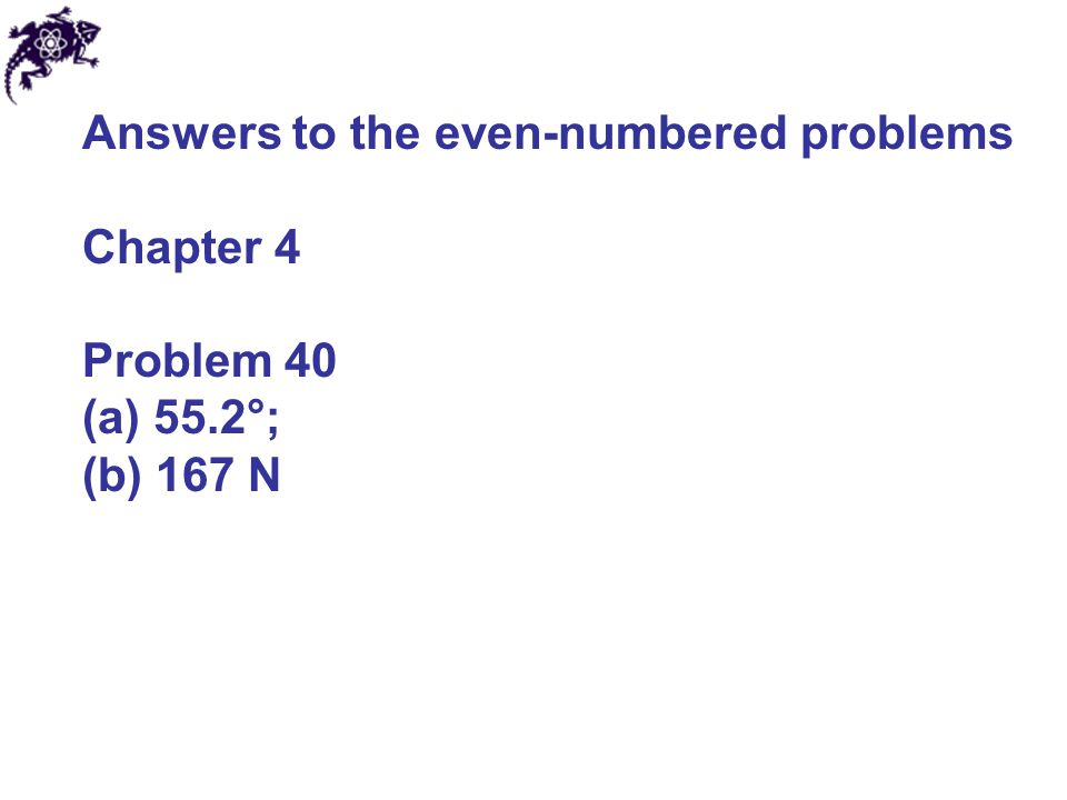 Answers to the even-numbered problems Chapter 4 Problem 40 (a) 55.2°; (b) 167 N