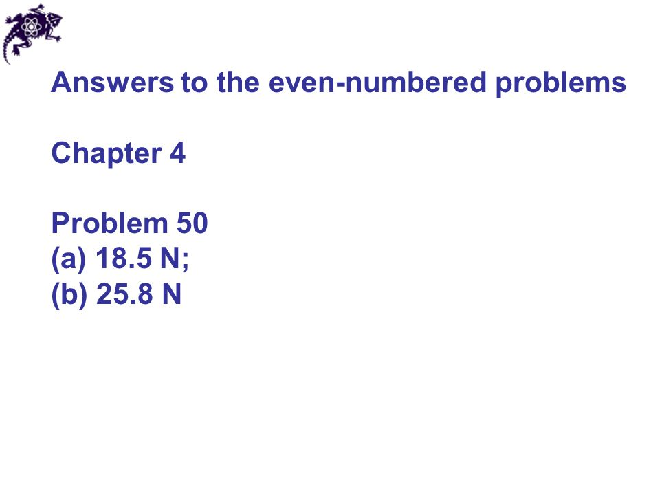 Answers to the even-numbered problems Chapter 4 Problem 50 (a) 18.5 N; (b) 25.8 N